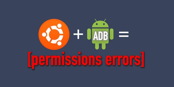 Fix ADB permission issue on Ubuntu (Linux)
